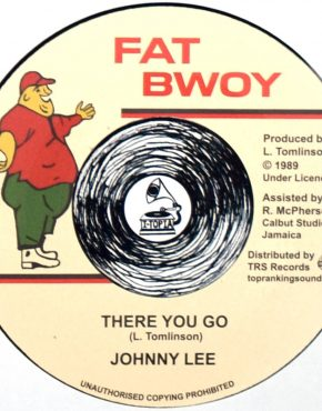 TRSFB1 - There You Go - Johnny Lee - Fat Bwoy 7' (Top Ranking)