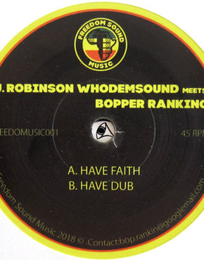 Freedomusic001 - Have Faith - J. Robinson Whodemsound Meets Bopper Ranking - Freedom Sound Music 7